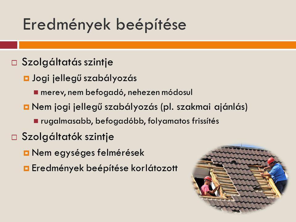 Eredmények beépítése  Szolgáltatás szintje  Jogi jellegű szabályozás  merev, nem befogadó, nehezen módosul  Nem jogi jellegű szabályozás (pl.