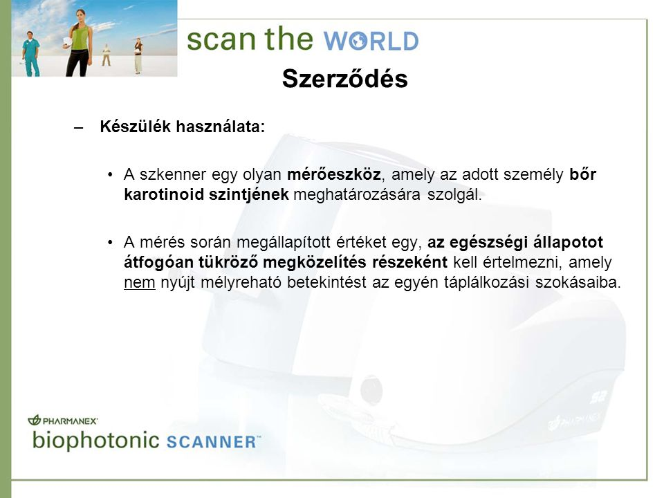 Szerződés – Készülék használata: •A szkenner egy olyan mérőeszköz, amely az adott személy bőr karotinoid szintjének meghatározására szolgál. •A mérés
