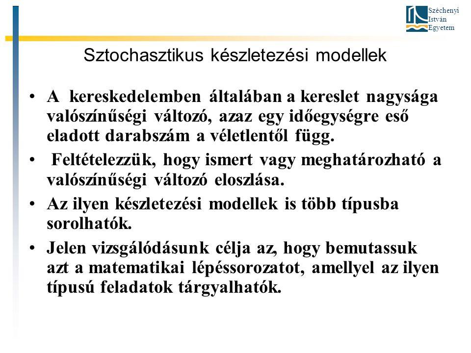 Széchenyi István Egyetem Sztochasztikus készletezési modellek •A kereskedelemben általában a kereslet nagysága valószínűségi változó, azaz egy időegységre eső eladott darabszám a véletlentől függ.