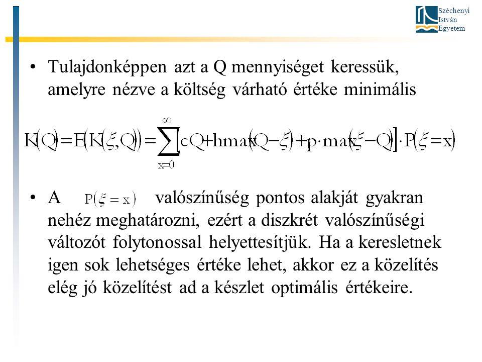 Széchenyi István Egyetem •Tulajdonképpen azt a Q mennyiséget keressük, amelyre nézve a költség várható értéke minimális •A valószínűség pontos alakját gyakran nehéz meghatározni, ezért a diszkrét valószínűségi változót folytonossal helyettesítjük.