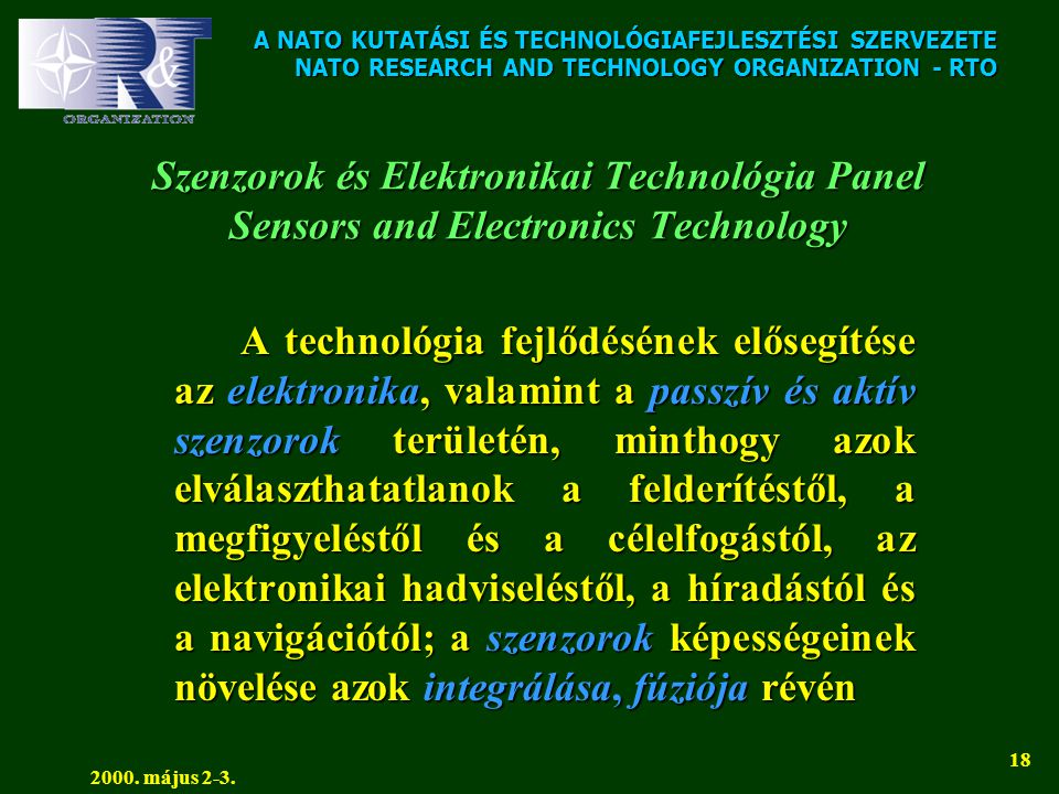 A NATO KUTATÁSI ÉS TECHNOLÓGIAFEJLESZTÉSI SZERVEZETE NATO RESEARCH AND TECHNOLOGY ORGANIZATION - RTO 2000. május 2-3. 18 Szenzorok és Elektronikai Tec