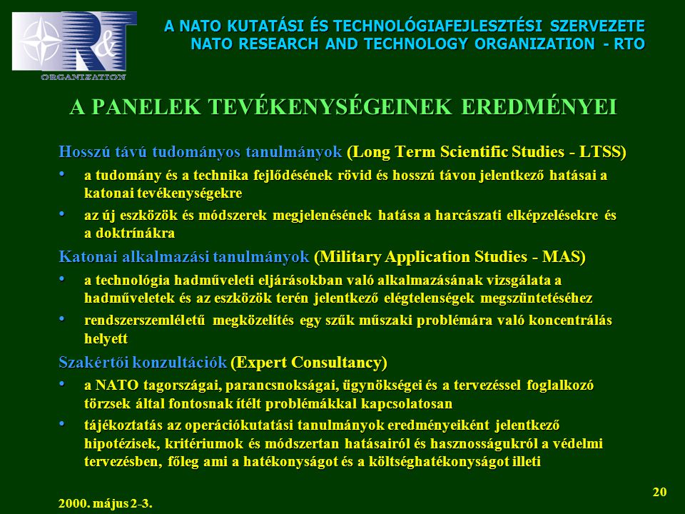 A NATO KUTATÁSI ÉS TECHNOLÓGIAFEJLESZTÉSI SZERVEZETE NATO RESEARCH AND TECHNOLOGY ORGANIZATION - RTO 2000. május 2-3. 20 A PANELEK TEVÉKENYSÉGEINEK ER