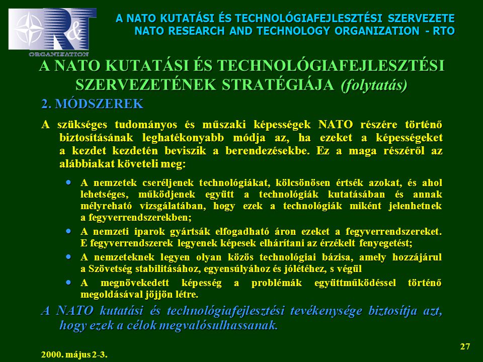 A NATO KUTATÁSI ÉS TECHNOLÓGIAFEJLESZTÉSI SZERVEZETE NATO RESEARCH AND TECHNOLOGY ORGANIZATION - RTO 2000. május 2-3. 27 A NATO KUTATÁSI ÉS TECHNOLÓGI