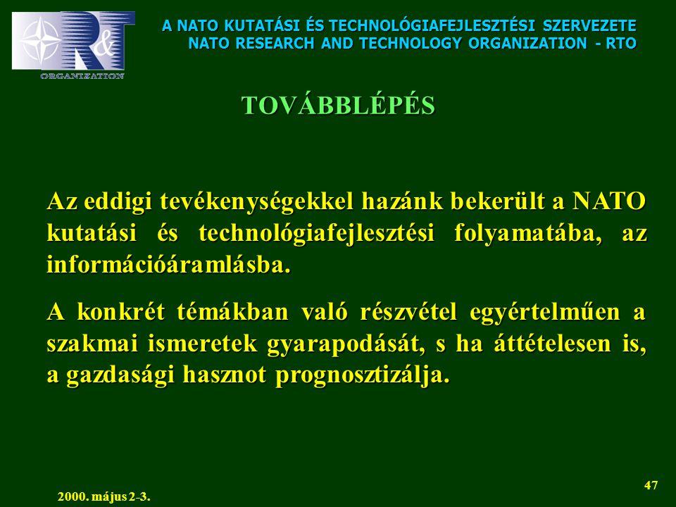 A NATO KUTATÁSI ÉS TECHNOLÓGIAFEJLESZTÉSI SZERVEZETE NATO RESEARCH AND TECHNOLOGY ORGANIZATION - RTO 2000. május 2-3. 47 TOVÁBBLÉPÉS Az eddigi tevéken