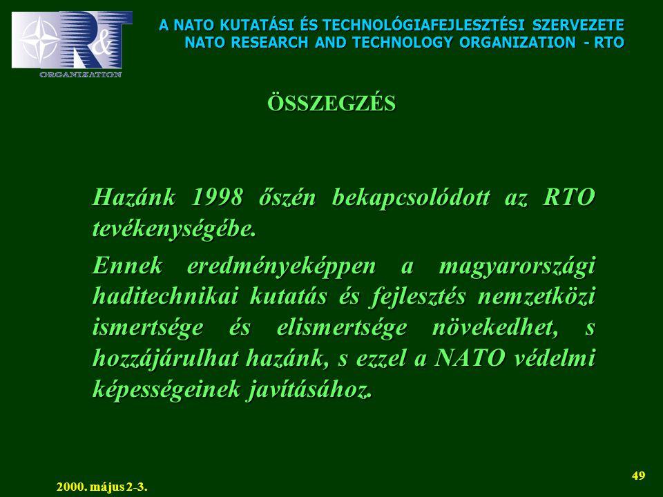 A NATO KUTATÁSI ÉS TECHNOLÓGIAFEJLESZTÉSI SZERVEZETE NATO RESEARCH AND TECHNOLOGY ORGANIZATION - RTO 2000. május 2-3. 49 ÖSSZEGZÉS Hazánk 1998 őszén b