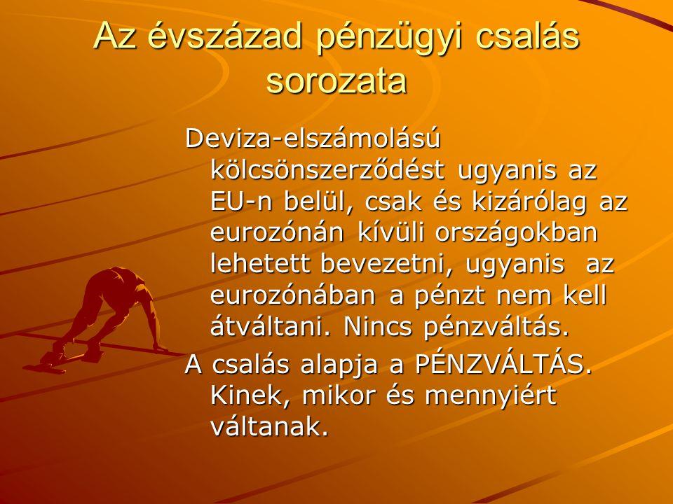 Az évszázad pénzügyi csalás sorozata Deviza-elszámolású kölcsönszerződést ugyanis az EU-n belül, csak és kizárólag az eurozónán kívüli országokban leh