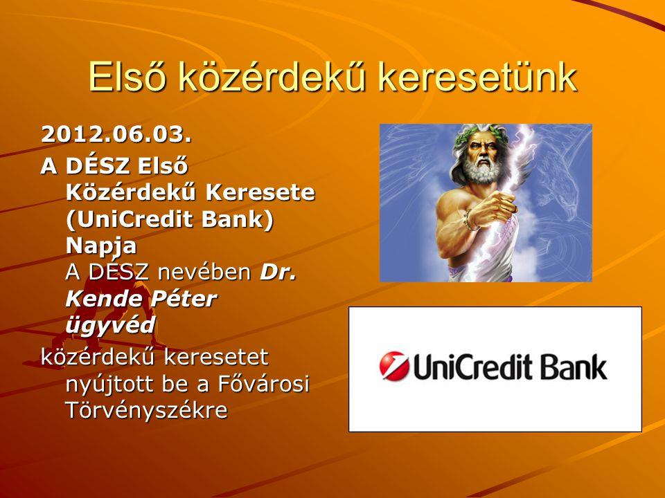 Első közérdekű keresetünk 2012.06.03. 2012.06.03. A DÉSZ Első Közérdekű Keresete (UniCredit Bank) Napja A DÉSZ nevében Dr. Kende Péter ügyvéd A DÉSZ E
