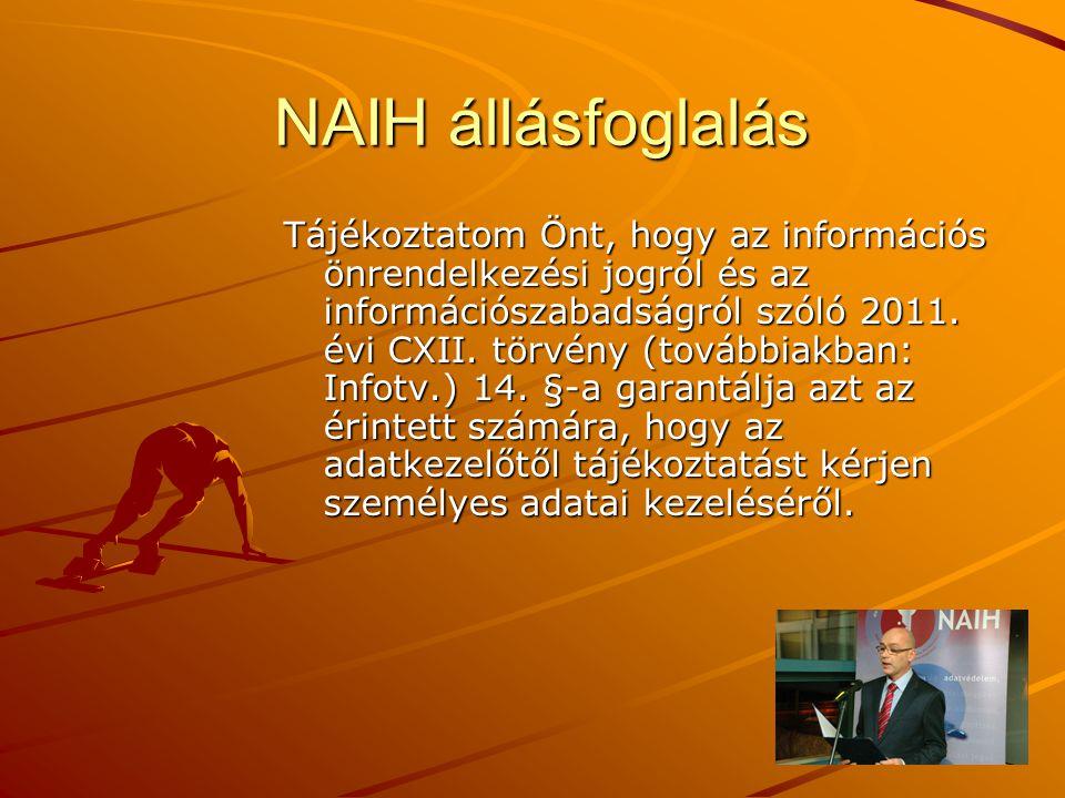 NAIH állásfoglalás NAIH állásfoglalás Tájékoztatom Önt, hogy az információs önrendelkezési jogról és az információszabadságról szóló 2011. évi CXII. t