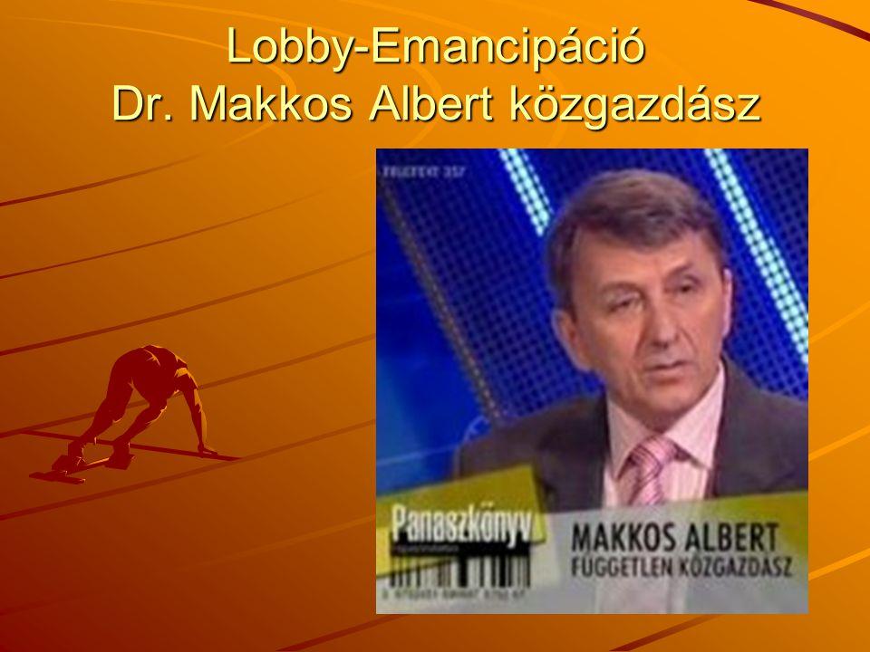 Lobby-Emancipáció Dr. Makkos Albert közgazdász