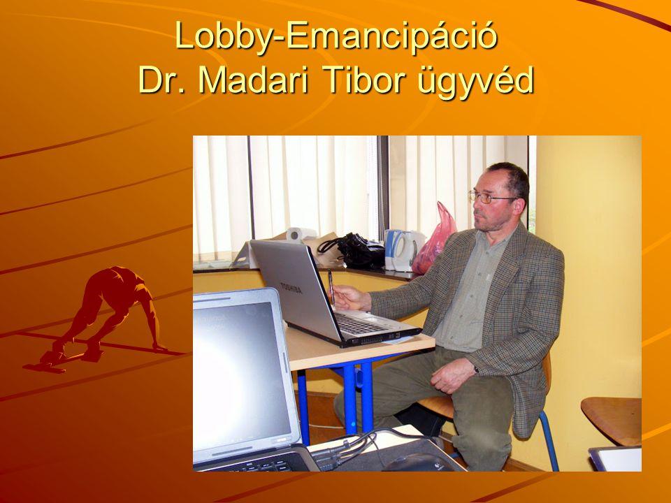 Lobby-Emancipáció Dr. Madari Tibor ügyvéd