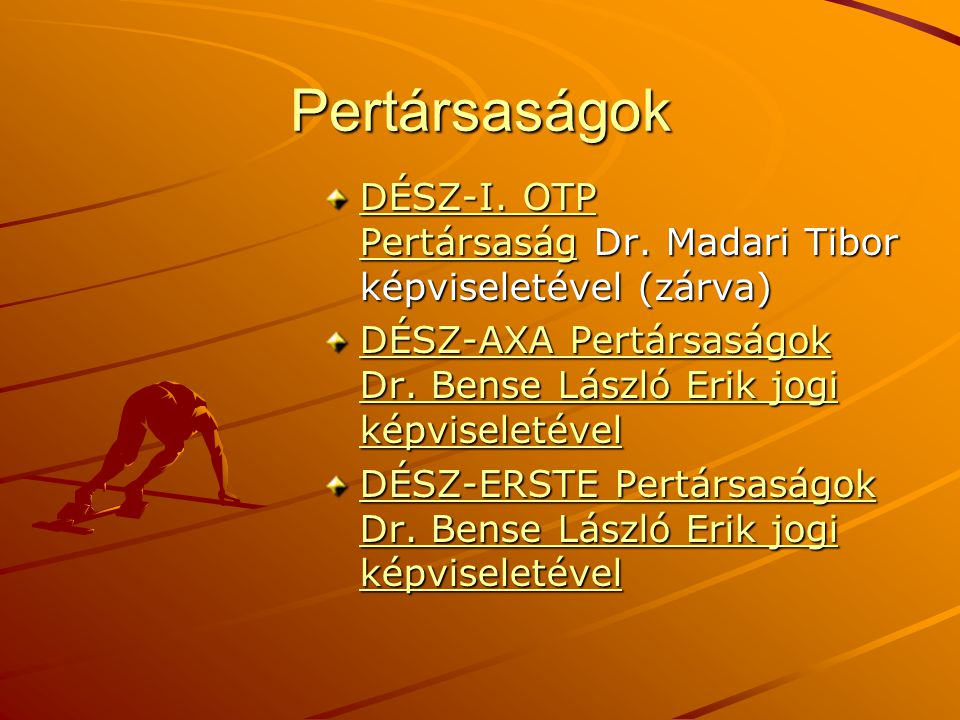 Pertársaságok DÉSZ-I. OTP PertársaságDÉSZ-I. OTP Pertársaság Dr. Madari Tibor képviseletével (zárva) DÉSZ-I. OTP Pertársaság DÉSZ-AXA Pertársaságok Dr