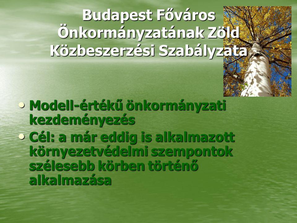 Budapest Főváros Önkormányzatának Zöld Közbeszerzési Szabályzata • Modell-értékű önkormányzati kezdeményezés • Cél: a már eddig is alkalmazott környez
