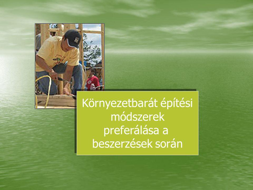 Környezetbarát építési módszerek preferálása a beszerzések során Környezetbarát építési módszerek preferálása a beszerzések során