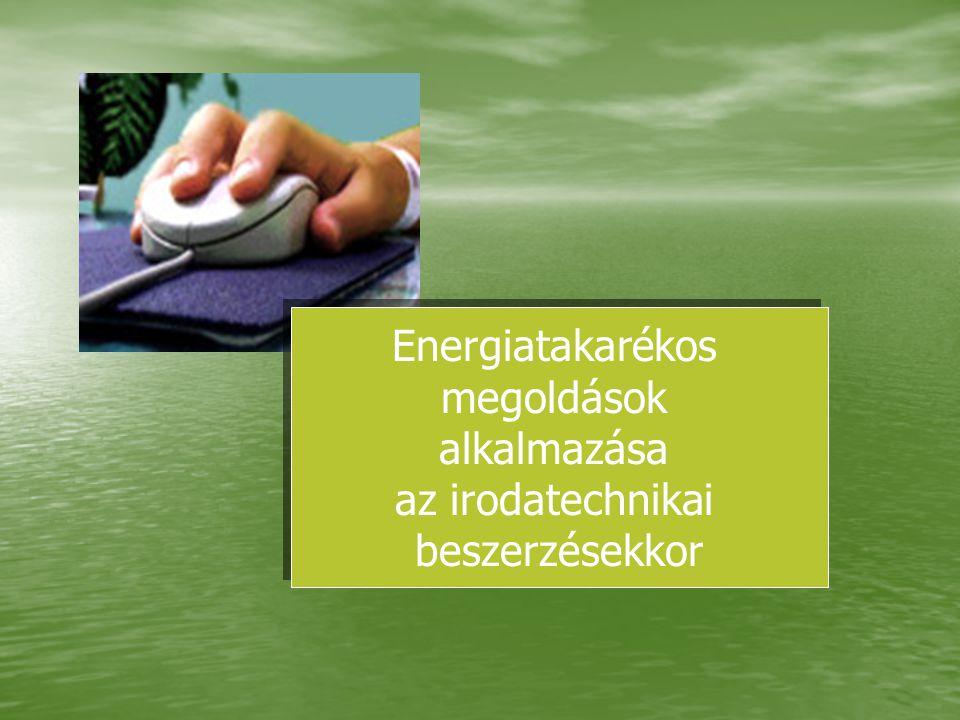 Energiatakarékos megoldások alkalmazása az irodatechnikai beszerzésekkor Energiatakarékos megoldások alkalmazása az irodatechnikai beszerzésekkor