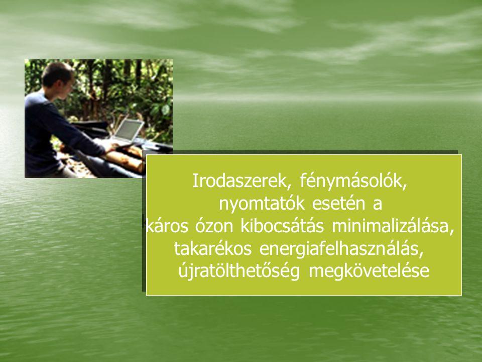 Irodaszerek, fénymásolók, nyomtatók esetén a káros ózon kibocsátás minimalizálása, takarékos energiafelhasználás, újratölthetőség megkövetelése Irodas
