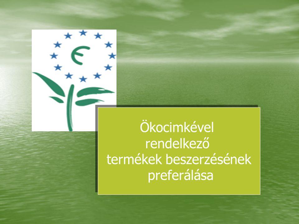 Ökocimkével rendelkező termékek beszerzésének preferálása Ökocimkével rendelkező termékek beszerzésének preferálása