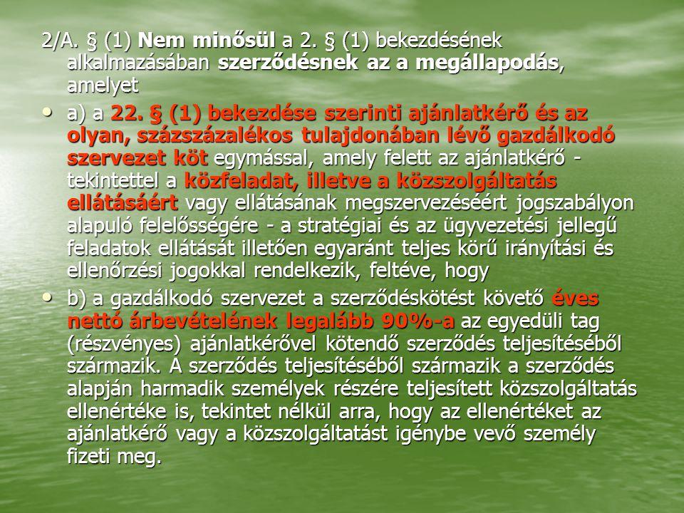2/A. § (1) Nem minősül a 2. § (1) bekezdésének alkalmazásában szerződésnek az a megállapodás, amelyet • a) a 22. § (1) bekezdése szerinti ajánlatkérő