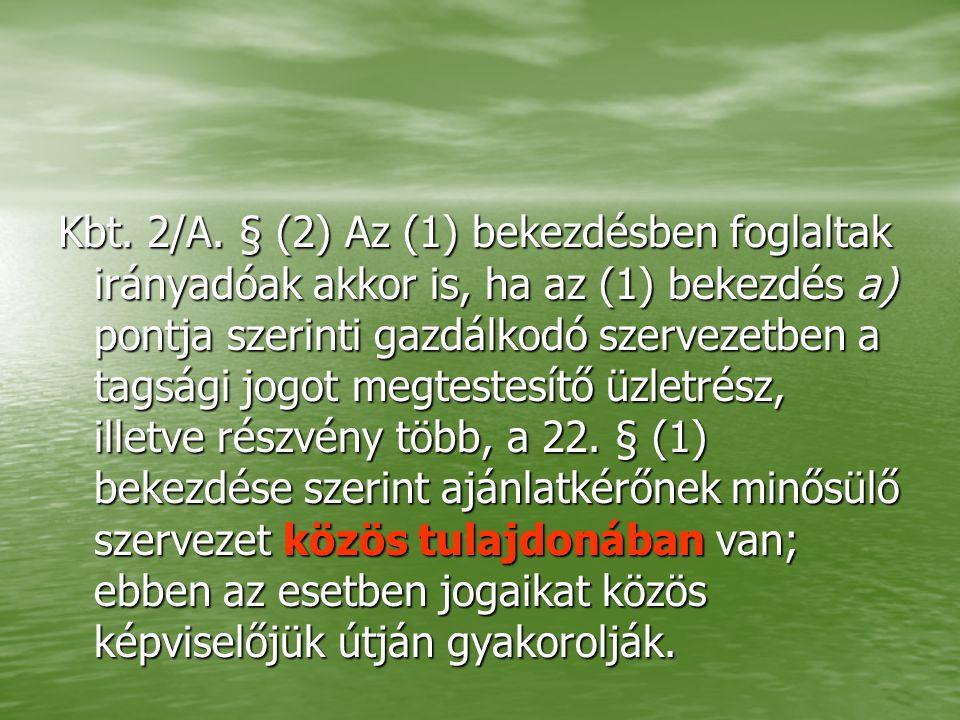 Kbt. 2/A. § (2) Az (1) bekezdésben foglaltak irányadóak akkor is, ha az (1) bekezdés a) pontja szerinti gazdálkodó szervezetben a tagsági jogot megtes