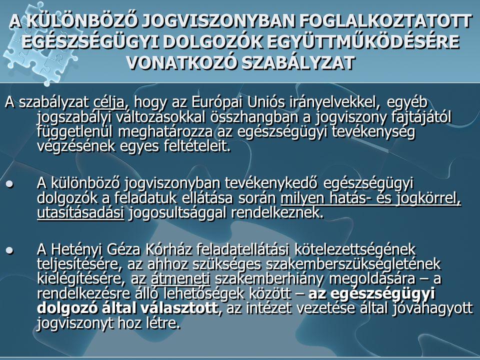 A KÜLÖNBÖZŐ JOGVISZONYBAN FOGLALKOZTATOTT EGÉSZSÉGÜGYI DOLGOZÓK EGYÜTTMŰKÖDÉSÉRE VONATKOZÓ SZABÁLYZAT A szabályzat célja, hogy az Európai Uniós iránye
