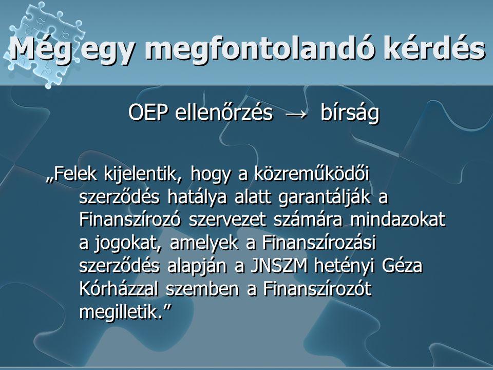 """Még egy megfontolandó kérdés OEP ellenőrzés → bírság """"Felek kijelentik, hogy a közreműködői szerződés hatálya alatt garantálják a Finanszírozó szervez"""