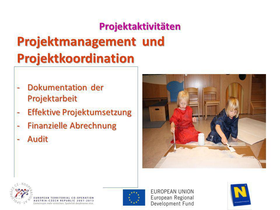Projektaktivitäten Projektmanagement und Projektkoordination -Dokumentation der Projektarbeit -Effektive Projektumsetzung -Finanzielle Abrechnung -Audit