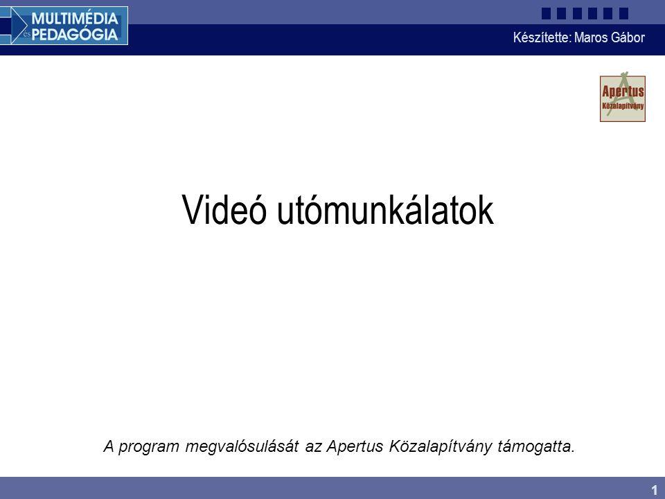 Készítette: Maros Gábor 1 Videó utómunkálatok A program megvalósulását az Apertus Közalapítvány támogatta.
