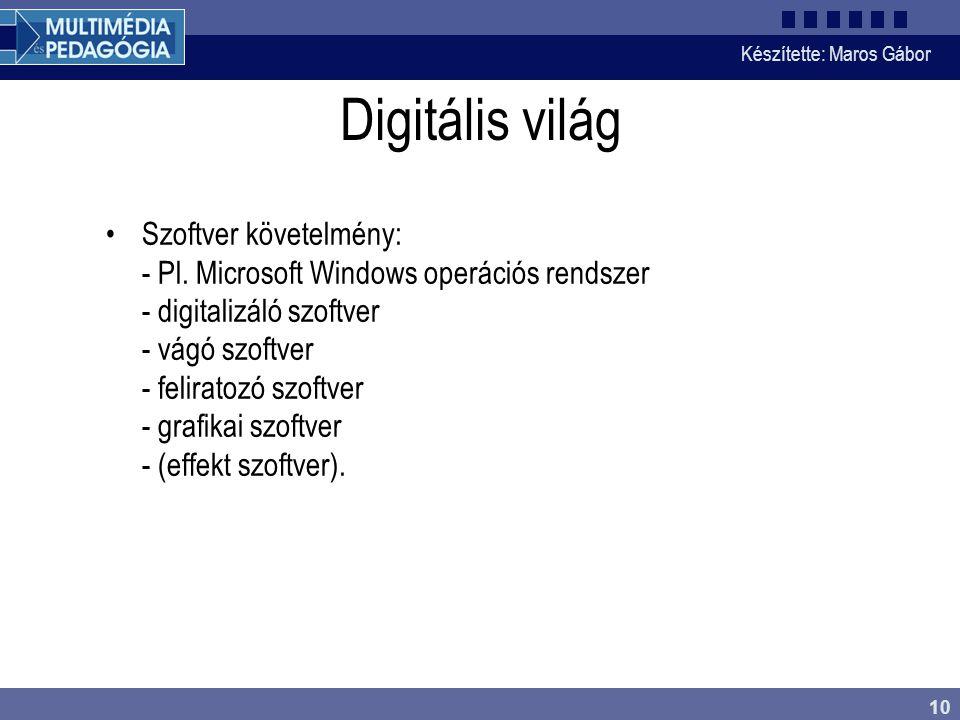 Készítette: Maros Gábor 10 Digitális világ •Szoftver követelmény: - Pl. Microsoft Windows operációs rendszer - digitalizáló szoftver - vágó szoftver -