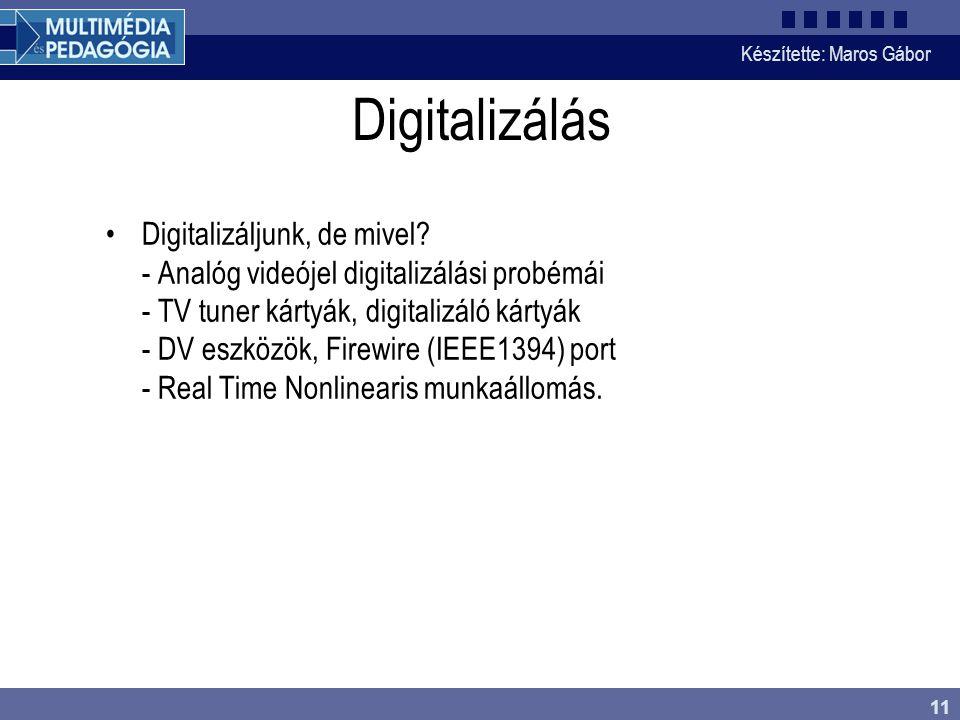 Készítette: Maros Gábor 11 Digitalizálás •Digitalizáljunk, de mivel? - Analóg videójel digitalizálási probémái - TV tuner kártyák, digitalizáló kártyá