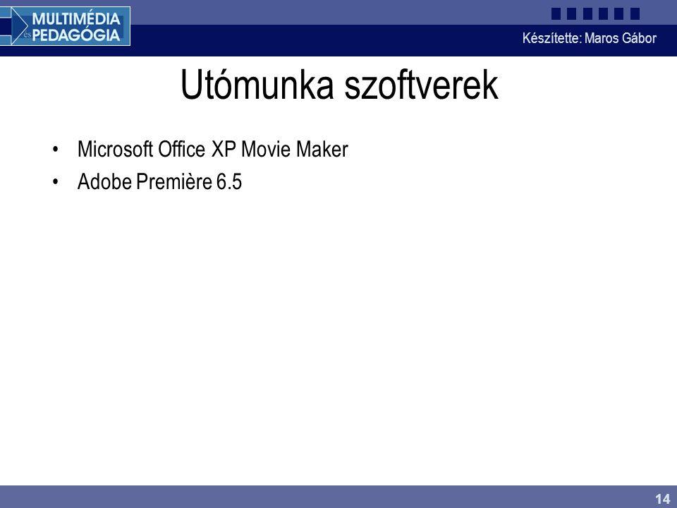Készítette: Maros Gábor 14 Utómunka szoftverek •Microsoft Office XP Movie Maker •Adobe Première 6.5