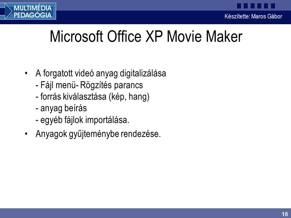Készítette: Maros Gábor 16 Microsoft Office XP Movie Maker •A forgatott videó anyag digitalizálása - Fájl menü- Rögzítés parancs - forrás kiválasztása