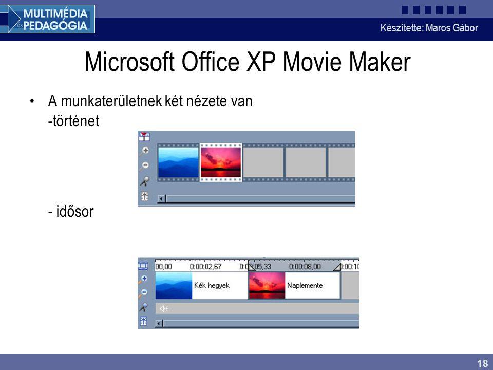 Készítette: Maros Gábor 18 Microsoft Office XP Movie Maker •A munkaterületnek két nézete van -történet - idősor