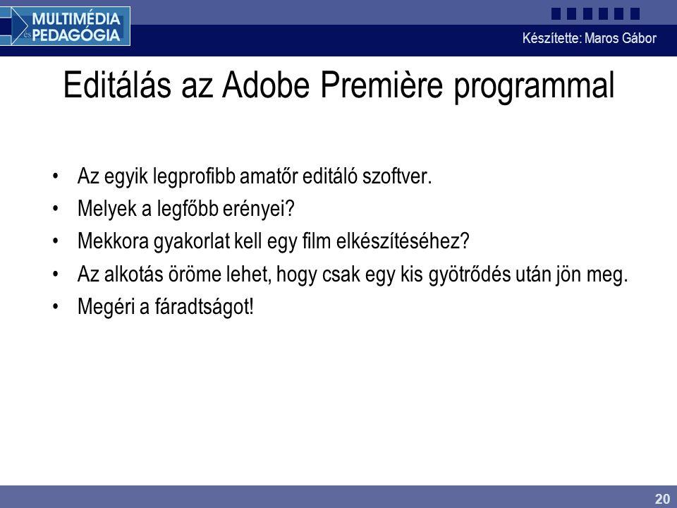 Készítette: Maros Gábor 20 Editálás az Adobe Première programmal •Az egyik legprofibb amatőr editáló szoftver. •Melyek a legfőbb erényei? •Mekkora gya