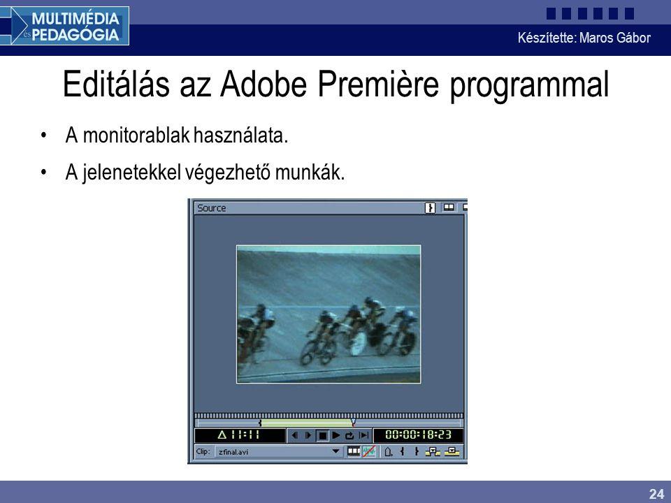 Készítette: Maros Gábor 24 Editálás az Adobe Première programmal •A monitorablak használata. •A jelenetekkel végezhető munkák.