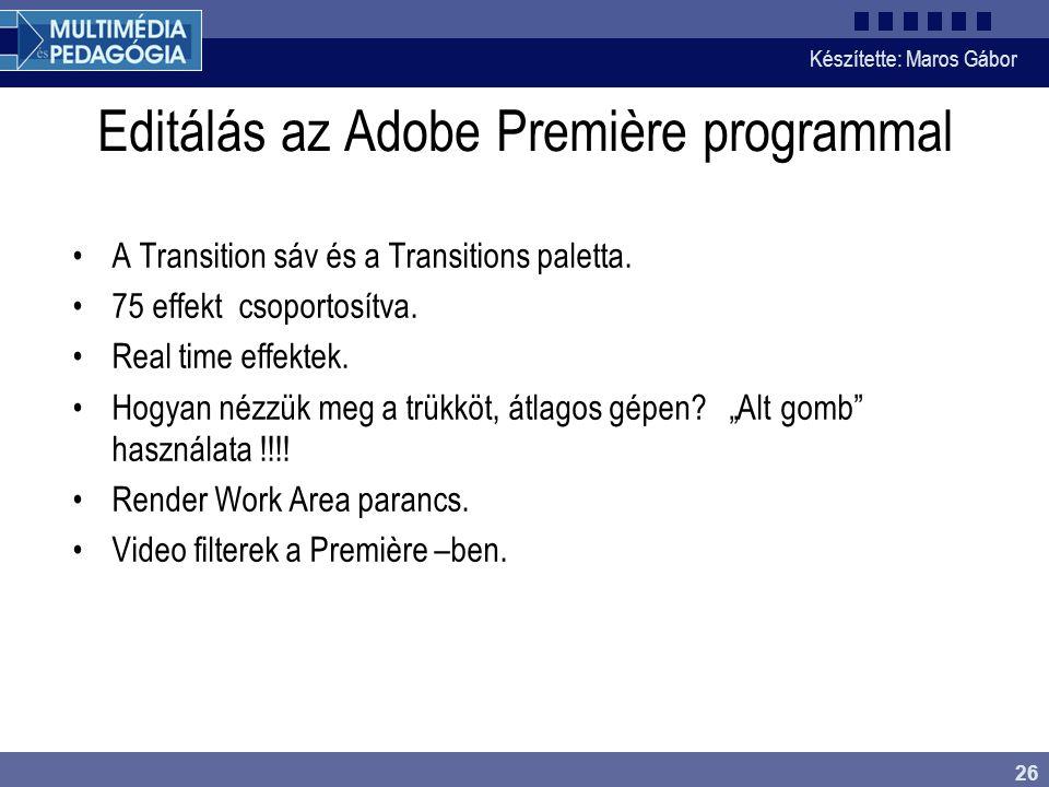 Készítette: Maros Gábor 26 Editálás az Adobe Première programmal •A Transition sáv és a Transitions paletta. •75 effekt csoportosítva. •Real time effe