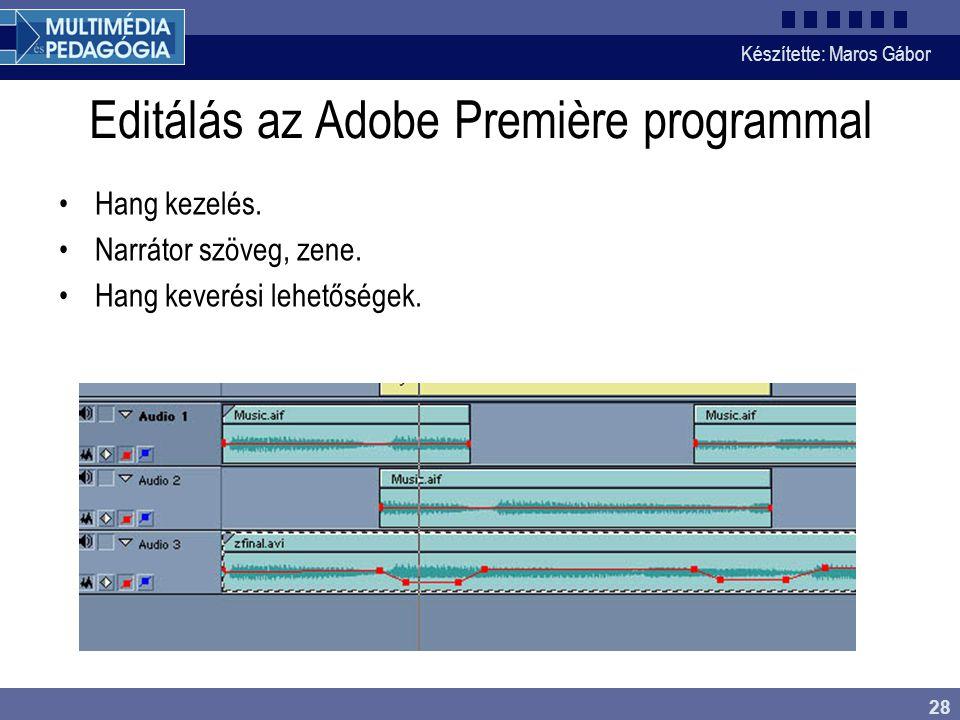 Készítette: Maros Gábor 28 Editálás az Adobe Première programmal •Hang kezelés. •Narrátor szöveg, zene. •Hang keverési lehetőségek.