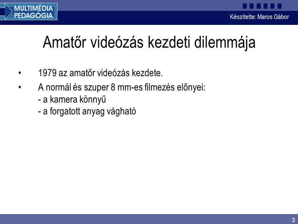 Készítette: Maros Gábor 3 Amatőr videózás kezdeti dilemmája •1979 az amatőr videózás kezdete. •A normál és szuper 8 mm-es filmezés előnyei: - a kamera