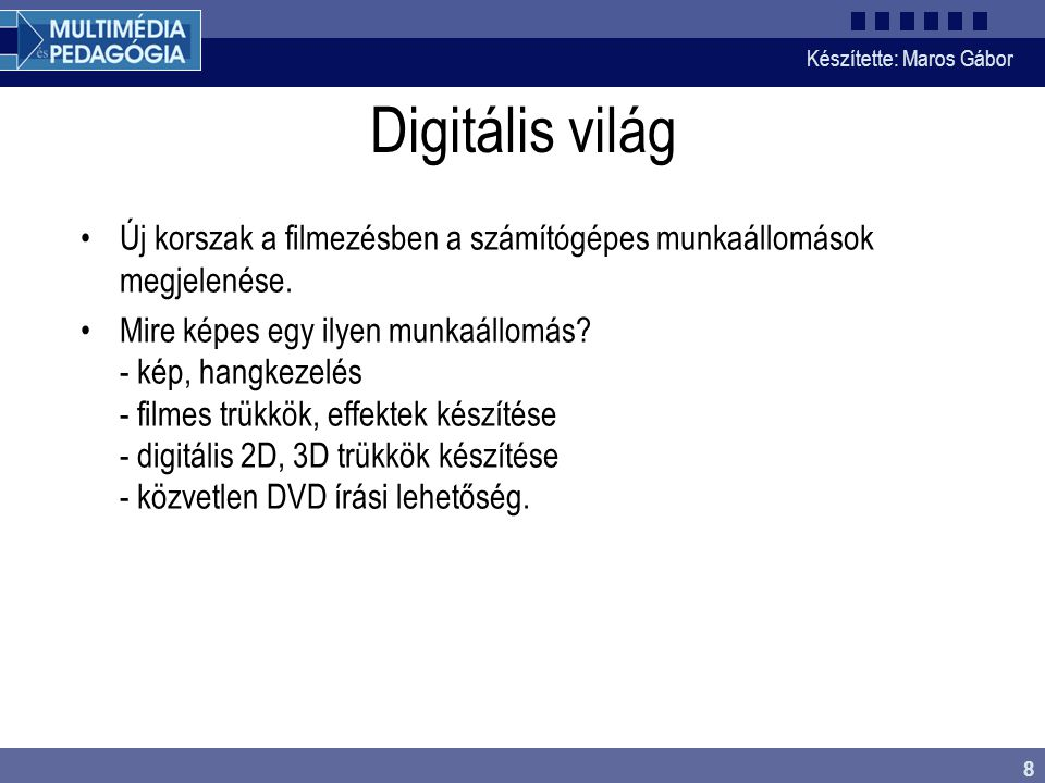 Készítette: Maros Gábor 8 Digitális világ •Új korszak a filmezésben a számítógépes munkaállomások megjelenése. •Mire képes egy ilyen munkaállomás? - k