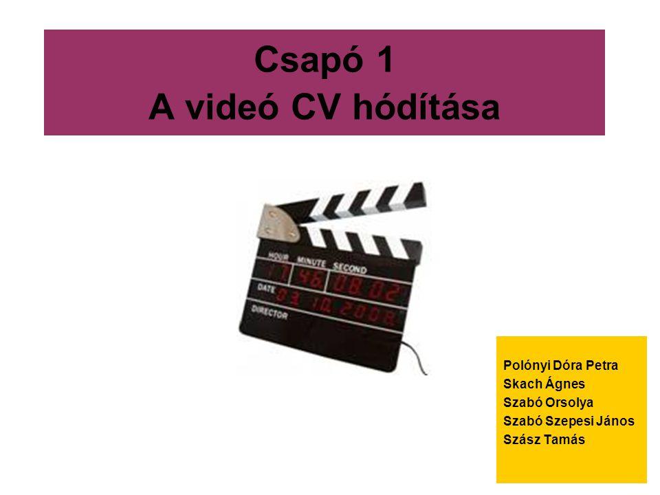 Csapó 1 A videó CV hódítása Polónyi Dóra Petra Skach Ágnes Szabó Orsolya Szabó Szepesi János Szász Tamás