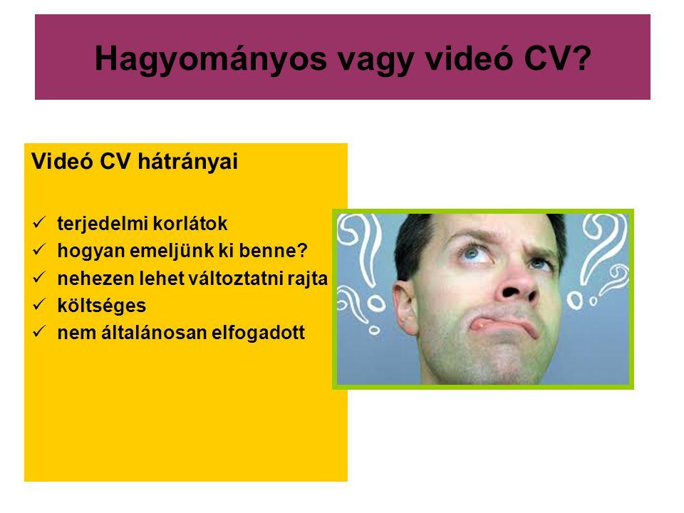 Hagyományos vagy videó CV? Videó CV hátrányai  terjedelmi korlátok  hogyan emeljünk ki benne?  nehezen lehet változtatni rajta  költséges  nem ál