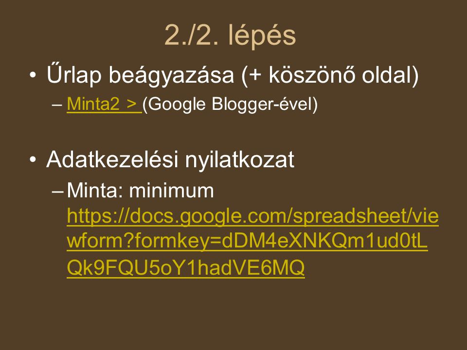 2./2. lépés •Űrlap beágyazása (+ köszönő oldal) –Minta2 > (Google Blogger-ével)Minta2 > •Adatkezelési nyilatkozat –Minta: minimum https://docs.google.