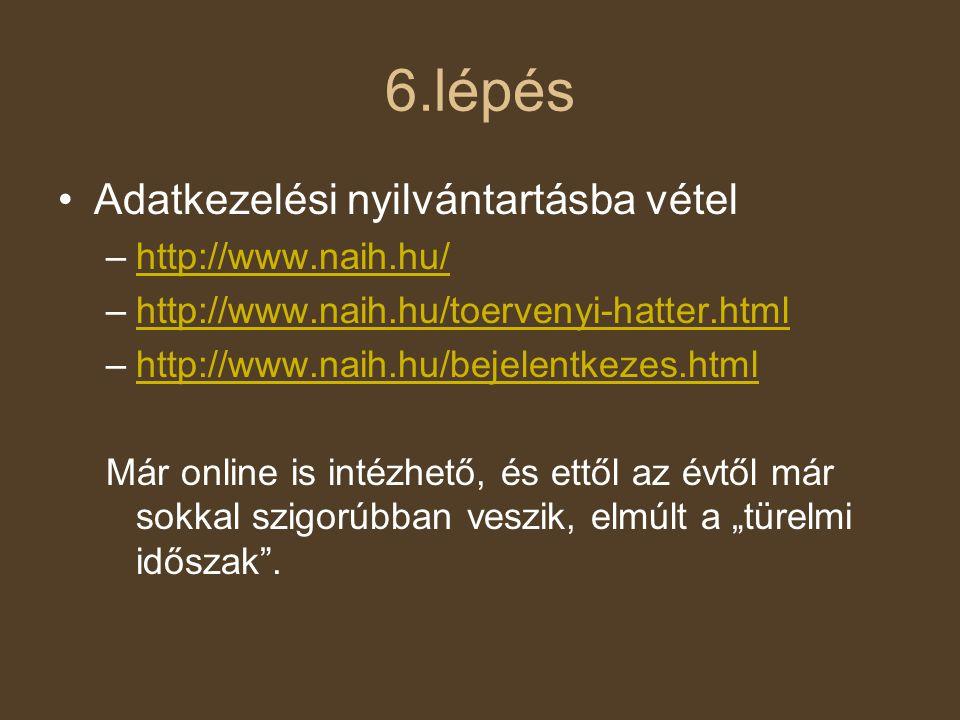 6.lépés •Adatkezelési nyilvántartásba vétel –http://www.naih.hu/http://www.naih.hu/ –http://www.naih.hu/toervenyi-hatter.htmlhttp://www.naih.hu/toerve