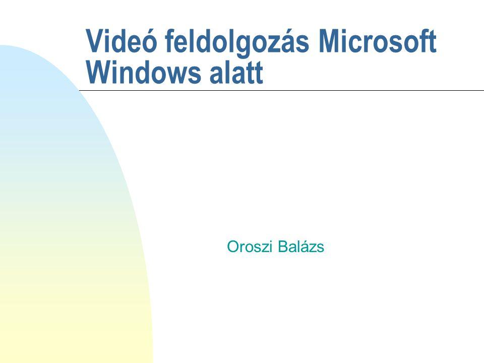 Videó feldolgozás Microsoft Windows alatt Oroszi Balázs