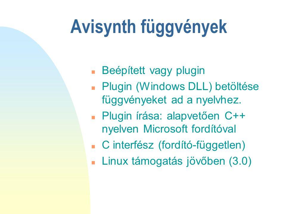 Avisynth függvények n Beépített vagy plugin n Plugin (Windows DLL) betöltése függvényeket ad a nyelvhez. n Plugin írása: alapvetően C++ nyelven Micros