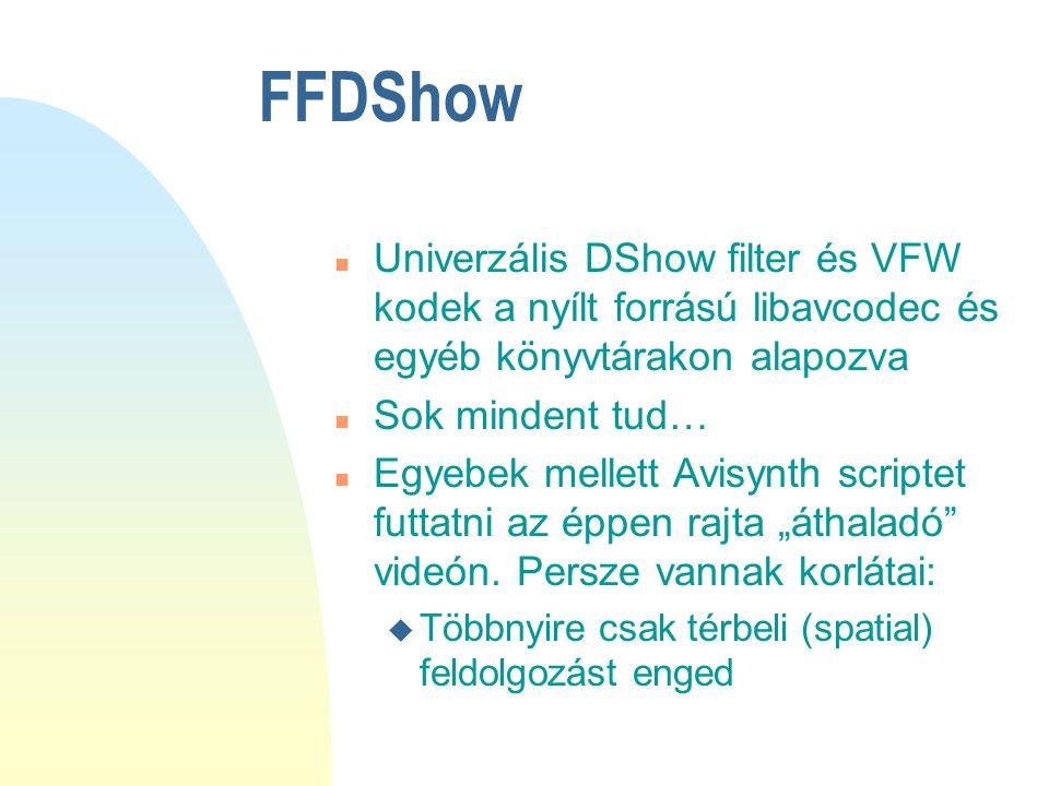 FFDShow n Univerzális DShow filter és VFW kodek a nyílt forrású libavcodec és egyéb könyvtárakon alapozva n Sok mindent tud… n Egyebek mellett Avisynt