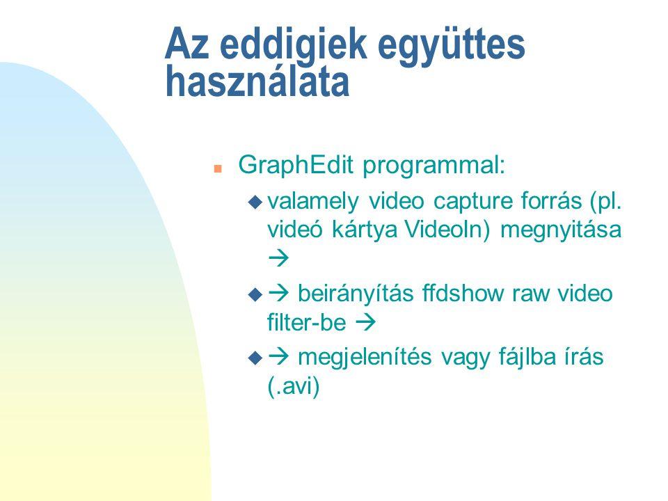 Az eddigiek együttes használata n GraphEdit programmal: u valamely video capture forrás (pl. videó kártya VideoIn) megnyitása  u  beirányítás ffdsho