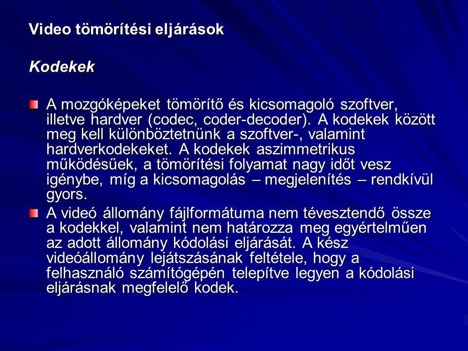 Video tömörítési eljárások Kodekek A mozgóképeket tömörítő és kicsomagoló szoftver, illetve hardver (codec, coder-decoder). A kodekek között meg kell