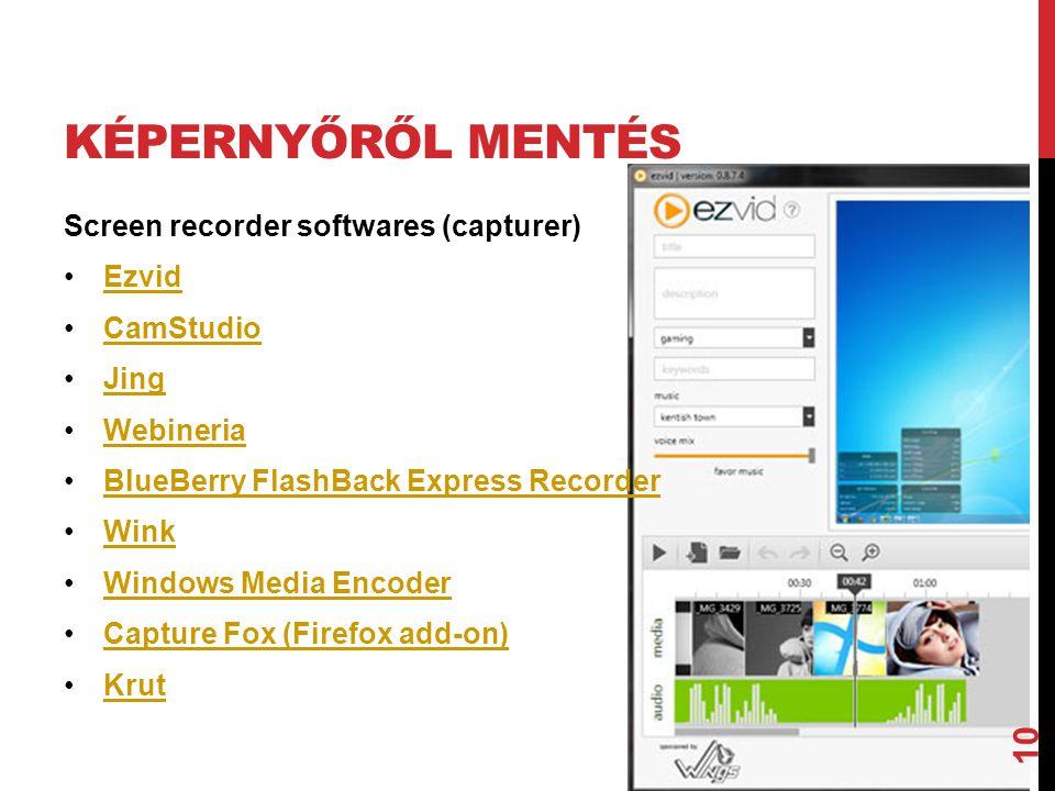 KÉPERNYŐRŐL MENTÉS Screen recorder softwares (capturer) •EzvidEzvid •CamStudioCamStudio •JingJing •WebineriaWebineria •BlueBerry FlashBack Express Rec