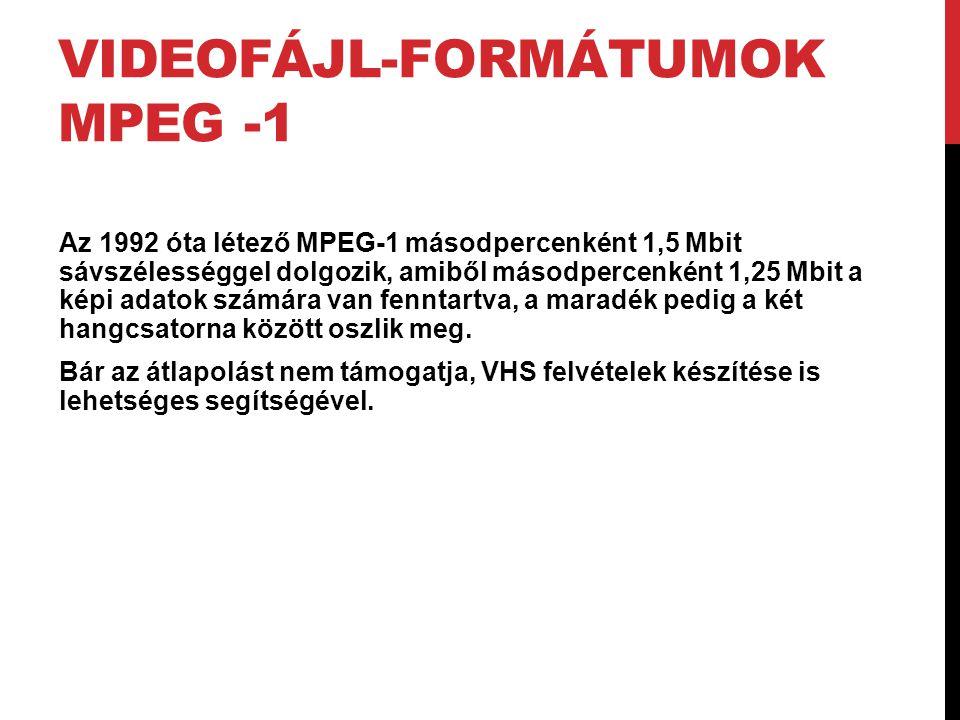 VIDEOFÁJL-FORMÁTUMOK MPEG -1 Az 1992 óta létező MPEG-1 másodpercenként 1,5 Mbit sávszélességgel dolgozik, amiből másodpercenként 1,25 Mbit a képi adat
