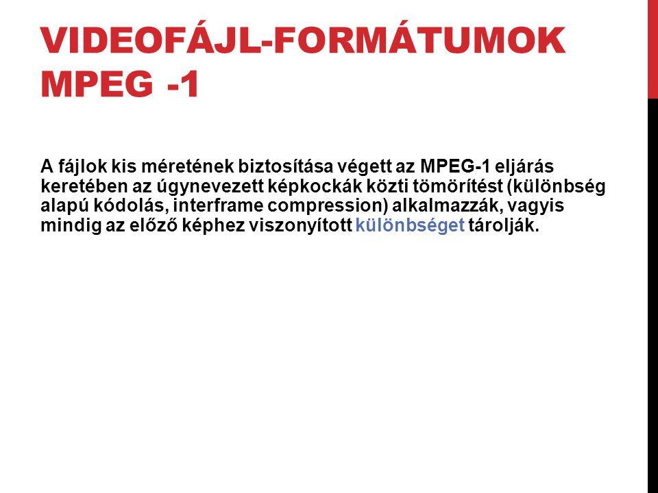 VIDEOFÁJL-FORMÁTUMOK MPEG -1 A fájlok kis méretének biztosítása végett az MPEG-1 eljárás keretében az úgynevezett képkockák közti tömörítést (különbsé
