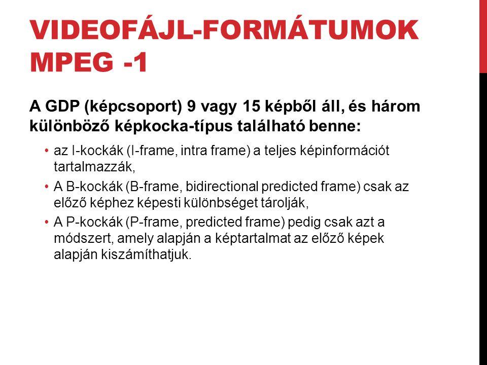 VIDEOFÁJL-FORMÁTUMOK MPEG -1 A GDP (képcsoport) 9 vagy 15 képből áll, és három különböző képkocka-típus található benne: •az I-kockák (I-frame, intra